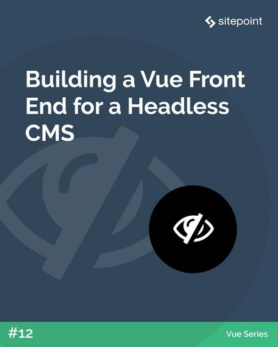 Building a Vue Front End for a Headless CMS