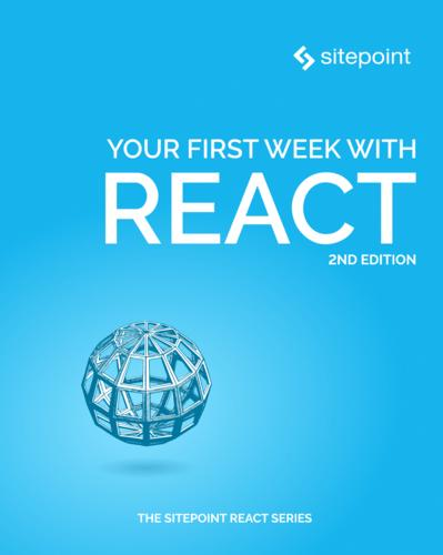 Your First Week With React, 2nd Edition