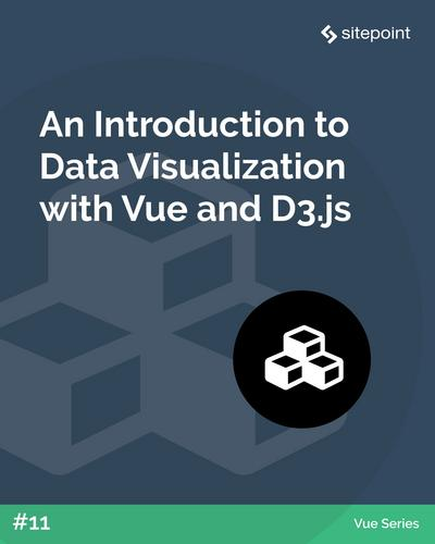 An Introduction to Data Visualization with Vue and D3.js