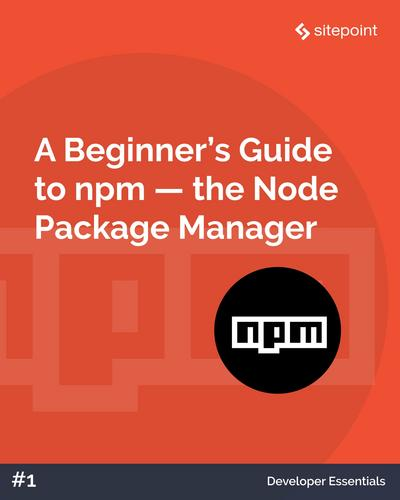A Beginner's Guide to npm, the Node Package Manager