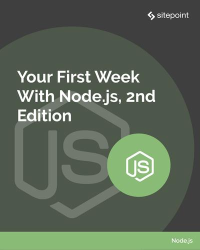 Your First Week With Node.js, 2nd Edition