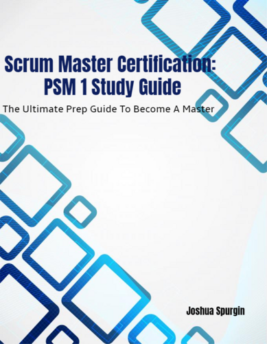 Scrum Master Certification: PSM 1 Study Guide