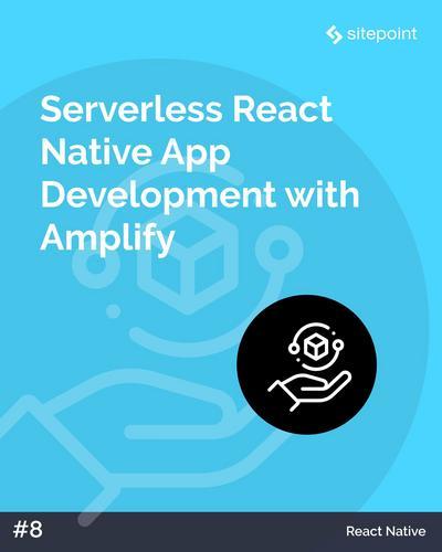 Serverless React Native App Development with AWS Amplify
